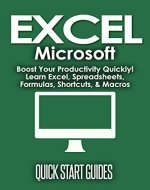 EXCEL: Microsoft® - Boost Your Productivity Quickly! Learn Excel, Spreadsheets, Formulas, Shortcuts, & Macros (Learn Excel, Excel Shortcuts, Shortcuts, ... Office, MS Excel, Spreadsheets Book 1) - Book Cover