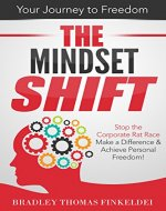 The Mindset Shift: Stop the Corporate Rat Race, Make a Difference and Achieve Personal Freedom! - Book Cover