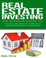 Real Estate Investing: The Ultimate Guide to CashFlow, Profit, & Wealth, With Residential Property - Book Cover