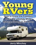 Young RVers: How to Enjoy the Freedom of the RV Lifestyle While Making a Living on the Road - Book Cover