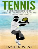 Tennis: The Ultimate Guide To Tennis - Master The Fundamentals Of Tennis And Level Up Your Game In 7 Days - Book Cover