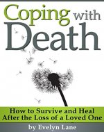 Coping with Death: How to Survive and Heal After the...