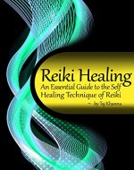 Reiki Healing: An Essential Guide to the Self Healing Technique...