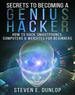 Hacking: Secrets To Becoming A Genius Hacker: How To Hack Computers, Smartphones & Websites For Beginners - Book Cover