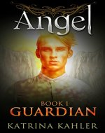 ANGEL Book 1 - Guardian: (Paranormal Romance, Teen and Young Adult) - Book Cover
