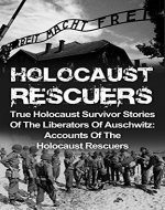 Holocaust Rescuers: True Holocaust Survivor Stories Of The Liberators Of Auschwitz: Accounts Of The Holocaust Rescuers (Holocaust Survivor Stories, Holocaust ... And The Holocaust, Irma Grese, Book 2) - Book Cover
