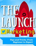 Twitter for dummies: The Launch, Twitter Marketing Tips and Tricks: From Beginner to Expert - Book Cover