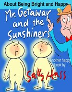 Children's Books: MR. GETAWAY AND THE SUNSHINERS (Adventurous, Rhyming Bedtime Story/Picture Book for Beginner Readers About Keeping Your Sunny Side Up, Ages 2-8) - Book Cover