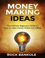 Money Making Ideas:The Ultimate Beginners Guide on How to Make Money Online and Offline- Business Ideas,Financial Peace,Money Ideas (Business Ideas,Money ... Management, Debt,Financial management) - Book Cover