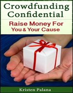 Crowdfunding Confidential: Raise Money For You and Your Cause - Book Cover