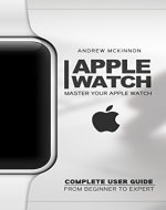 Apple Watch: Master Your Apple Watch - Complete User Guide From Beginners to Expert (ios, apps, iphone) - Book Cover