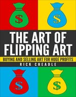 Reselling:The Art of Flipping Art: Buying and Selling Art for Huge Profits: How To,Make Money,Reselling, Business, Start Up (How To,Make Money,Thrifting, Business, Start Up, Entrepreneur) - Book Cover