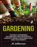 Gardening: The Best Gardening Techniques for a Bountiful Harvest: Grow Your Own Food and Save Money! (Farming, Organic, Gardening Techniques, Vegetables,) - Book Cover