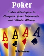 Poker: Poker Strategies to Conquer Your Opponents and Make Money (Gambling, Poker for Beginners, Poker Math, Poker Strategy) - Book Cover