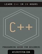 C++: C++ Programming Guide - Learn C++ In 24 hours or less (software development) - Book Cover