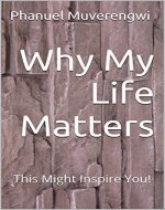 Why My Life Matters: This Might Inspire You! - Book Cover