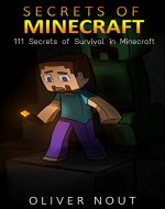 The Secrets of Minecraft: The 111 Secrets of Survive in the World of Monsters and Adventures, Build Shelters and Find Food and Minerals - Book Cover