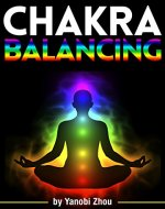 Chakra Balancing: Discover How to Balance Your Chakras for Enhanced Aura Energy - Book Cover