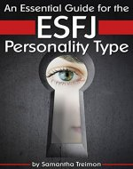 An Essential Guide for the ESFJ Personality Type: Insight into ESFJ Personality Traits and Guidance for Your Career and Relationships ( MBTI ESFJ ) - Book Cover