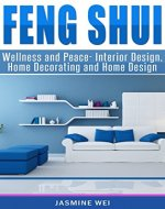 Feng Shui: Wellness and Peace- Interior Design, Home Decorating and Home Design (peace, home design, feng shui, home, design, home decor, prosperity) - Book Cover