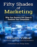 Fifty Shades Of Marketing: Whip Your Business Into Shape & Dominate Your Competition - Book Cover