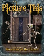 PICTURE THIS: Skeletons In The Closet: ( SHORT STORY WITH A TWIST OF HUMOR ) - Book Cover