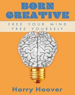 Born Creative: Free Your Mind, Free Yourself - Book Cover