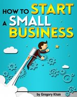 How to Start a Small Business: An Entrepreneur's Guide to Starting a Small Business - Book Cover