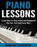 Piano Lessons: Learn How To Play Piano And Keyboard The Fun, Fast And Easy Way - Book Cover