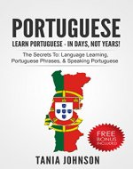 Portuguese - Learn Portuguese - In Days, Not Years: The Secrets To: Language Learning, Portuguese Phrases, & Speaking Portuguese (Learn Language, Language ... Skills, Vocabulary, Listening) - Book Cover