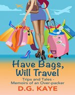Have Bags, Will Travel: Trips and Tales - Memoirs of an Over-Packer - Book Cover