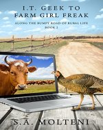 IT Geek to Farm Girl Freak: Along the Bumpy Road of Rural Life - Book Cover