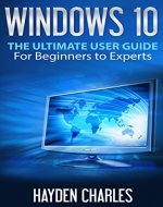 Windows 10: The Ultimate User Guide, For Beginners to Experts (Operating System 1) - Book Cover