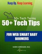 50+ Tech Terms 50+ Tech Tips: For Web Smart Baby Boomers - Book Cover