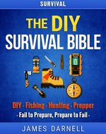 Survival: The DIY Survival Bible: DIY - Fishing - Hunting - Prepper (Survival Guide, Camping, Outdoors, Prepping, Bushcraft, Foraging, Living Off Grid) - Book Cover