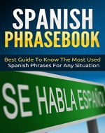 Spanish: Spanish Phrasebook - Best Guide To Know The Most Used Spanish Phrases For Any Situation (Street Spanish 2) - Book Cover