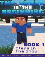 Minecraft: The Ender Is The Beginning (Book 1) - Steps In The Snow (An Unofficial Minecraft Series) - Book Cover