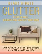 Clutter: Clutter-Free, Organize and Simplify Your Home - DIY Guide of 8 Simple Steps for a Stress-Free Life - Book Cover