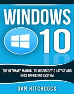 Windows 10: The Ultimate Manual to Microsoft's Latest and Best Operating System - Bonus Inside! - Book Cover