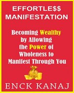 Effortless Manifestation: Becoming Wealthy by Allowing the Power of Wholeness to Manifest Through You - Book Cover