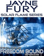 Freedom Bound, Prologue: Episode 1 (Solar Flame: Freedom Bound) - Book Cover
