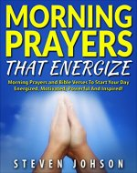 Prayer: Morning Prayers That Energize Including Bible Verses that Inspire, Powerful Prayer Book for Christians, Christians Handbook that Avails Much, Prayers ... with god, evening prayers, Jesus) - Book Cover