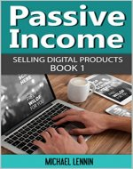 Passive Income - Selling digital Products (Book 1) (Passive Income,Passive Income, Financial freedom, Making money online, income streams, Affiliate Marketing and Advertising) - Book Cover