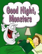 Good Night, Monsters: A Rhyming Picture Book for Beginner Readers, Kids, & Early Learning (Children Ages 1-6) (A Good Night, Book Bedtime Reader 4) - Book Cover
