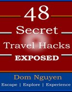 48 Secret Travel HACKS Exposed:: Book 2:TRAVEL into the Wild, Enjoy Adventures with Cool Travel Tips 2 SAVE You Time, Money, Stress & Make Mountain of ... Dreams into Reality with Ease & Love. - Book Cover