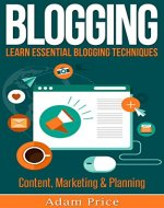 BLOGGING: Learn essential blogging techniques in - Content, Marketing & Planning - Book Cover