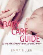 Baby Care Guide: 20 Tips to Keep Your Baby Safe and Happy - Book Cover