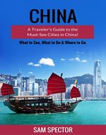 China: A Traveler's Guide to the Must-See Cities in China - Book Cover