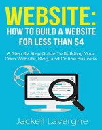 Website: How To Build A Website For Less Than $4 (Blog, blogging, online business, home business, Wordpress, web design) - Book Cover