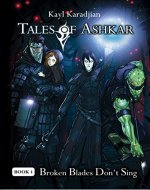 Broken Blades Don't Sing (Tales of Ashkar Book 1) - Book Cover
